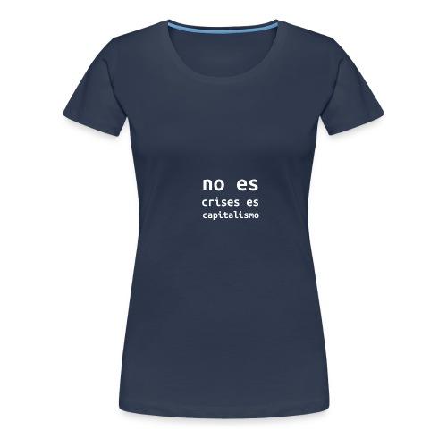 no es crisis es capitalismo - Vrouwen Premium T-shirt