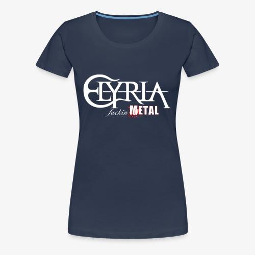 Elyria - Just fuckin´ Metal - Frauen Premium T-Shirt