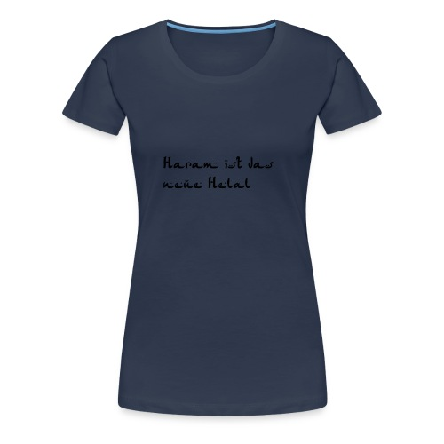 Haram ist das neue Helal - Frauen Premium T-Shirt