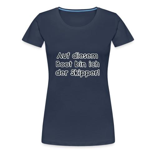 Hier bin ich der Skipper - Frauen Premium T-Shirt