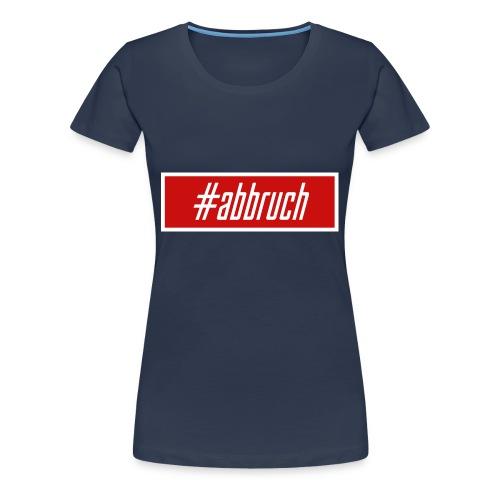 #abbruch - Frauen Premium T-Shirt
