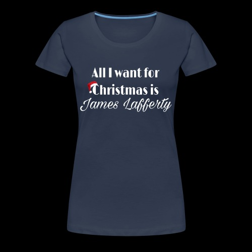 All I want for christmas is James Lafferty - T-shirt Premium Femme