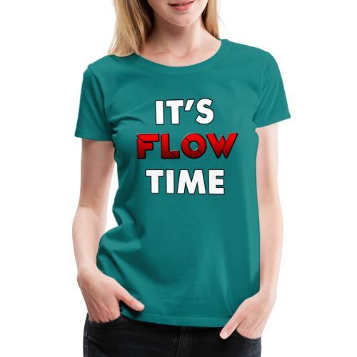 IT'S FLOW TIME - T-shirt Premium Femme