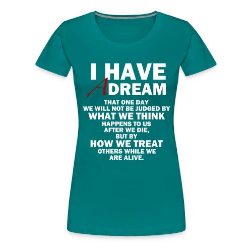 I HAVE A DREAM - Women's Premium T-Shirt