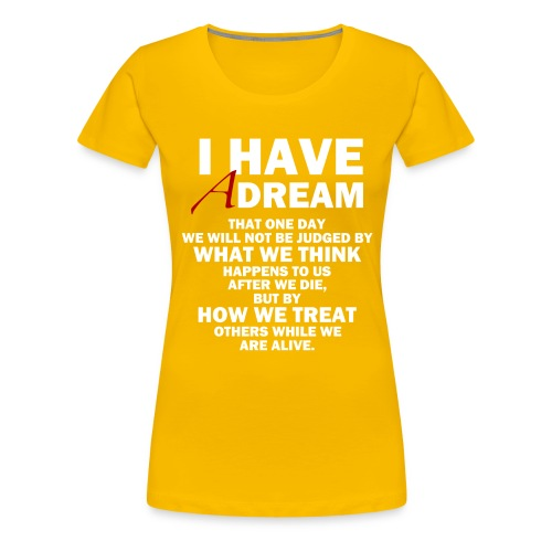 I HAVE A DREAM - Women's Premium T-Shirt