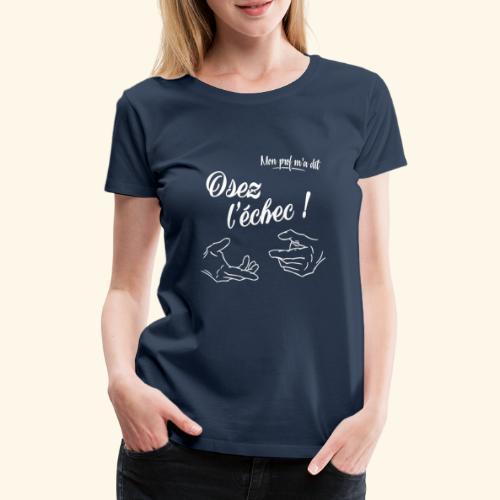 Osez l'échec ! - T-shirt Premium Femme