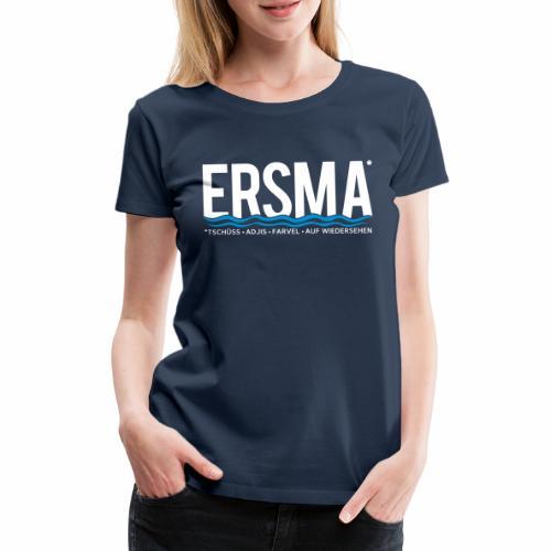 ERSMA - Tschüss, Adjis, Farvel und Auf Wiedersehen - Frauen Premium T-Shirt
