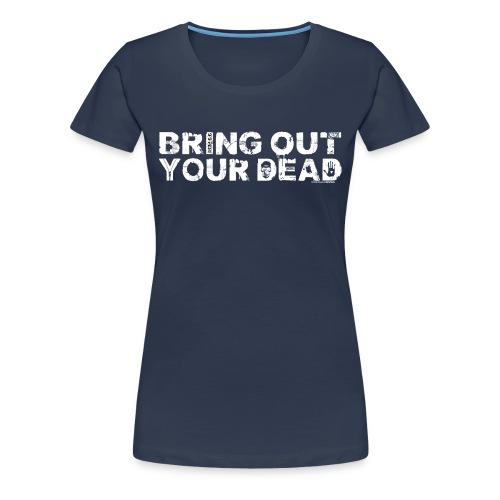Bring Out Your Dead Black - Women's Premium T-Shirt