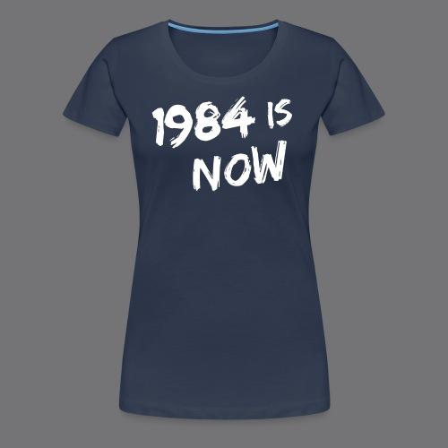 1984 IS NOW Tee Shirts - Women's Premium T-Shirt