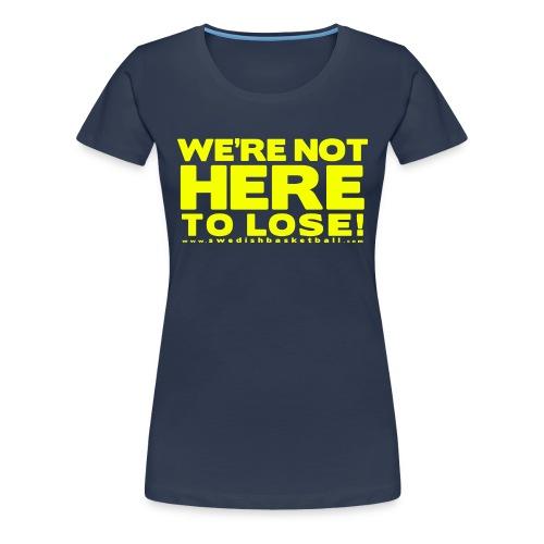 We Ar Not Here To Lose Yellow - Premium-T-shirt dam