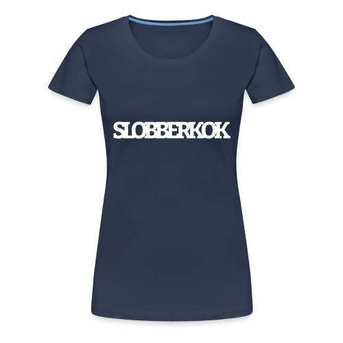 Slobberkok - Vrouwen Premium T-shirt