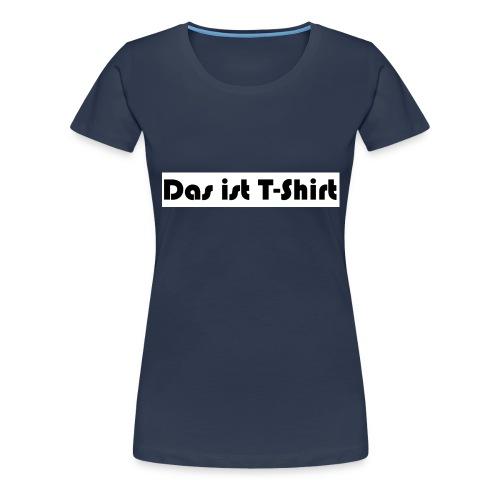 Das_ist_T-Shirt - Frauen Premium T-Shirt