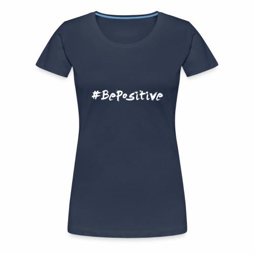 BePositive - Soyez Positif et Changez le Monde ! - T-shirt Premium Femme