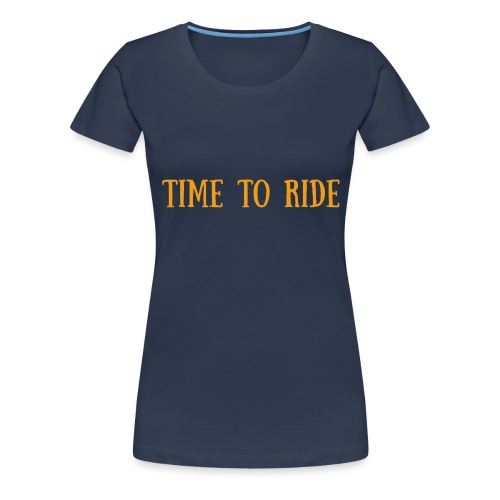 TIME TO RIDE - T-shirt Premium Femme