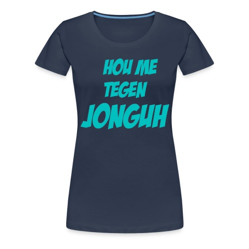 Hou me tegen jonguh - Vrouwen Premium T-shirt