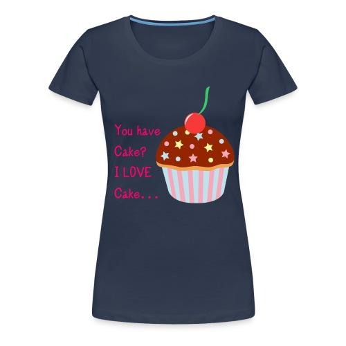 You Have Cake? I LOVE Cake... - Women's Premium T-Shirt