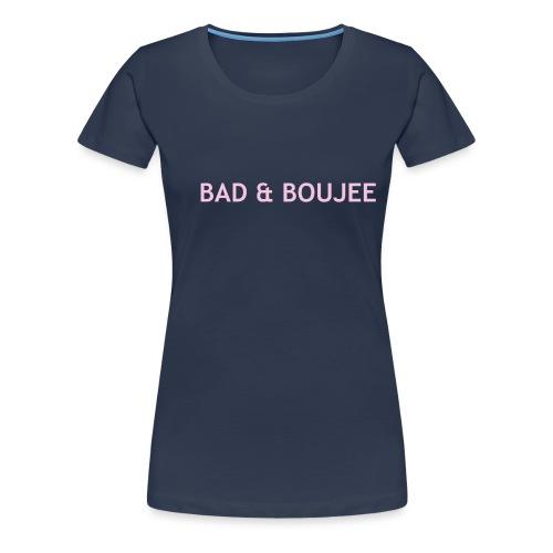 BAD & BOUJEE - Women's Premium T-Shirt