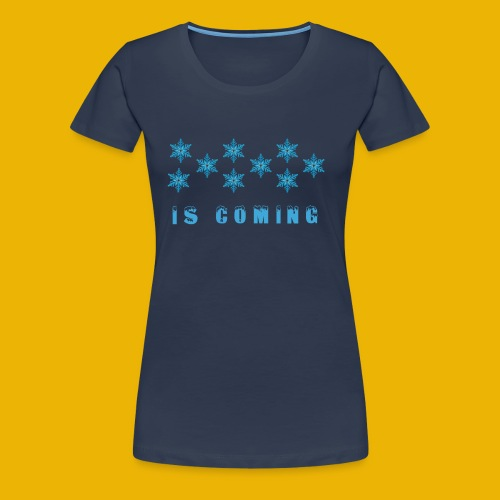 Winter is coming ! - Women's Premium T-Shirt
