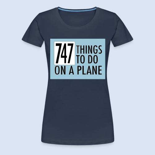 747 THINGS TO DO... - Frauen Premium T-Shirt