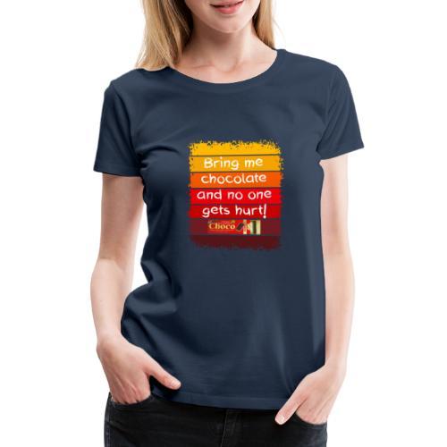 Bring me chocolate - Vrouwen Premium T-shirt