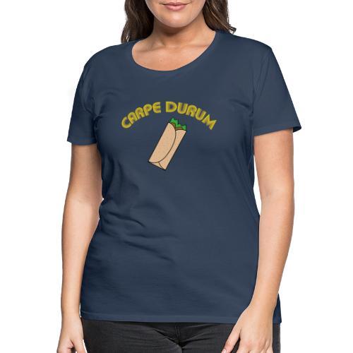 Carpe durum - Dame premium T-shirt