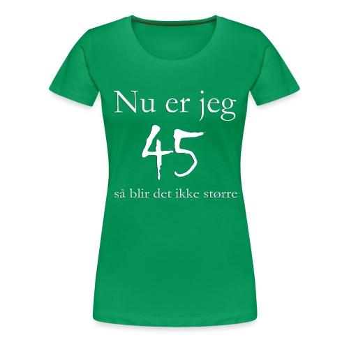 Nu er jeg 45 - Dame premium T-shirt