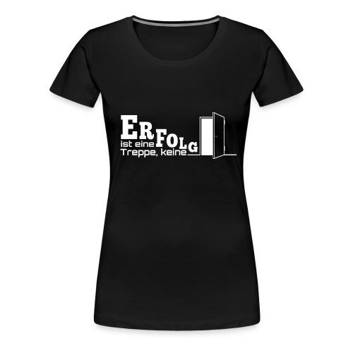 ERFOLGSTREPPE - Frauen Premium T-Shirt