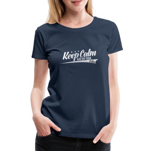 Yoga Relax Keep Calm - Frauen Premium T-Shirt