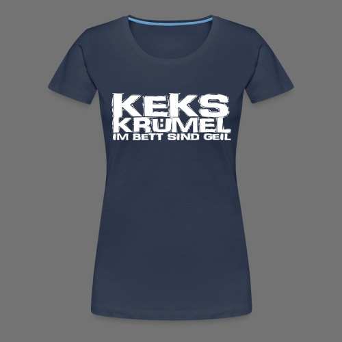 Kekskrümel im Bett sind geil (weiss) - Frauen Premium T-Shirt