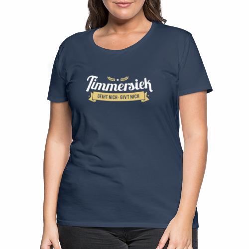 Timmersiek – geiht nich - givt nich - Frauen Premium T-Shirt