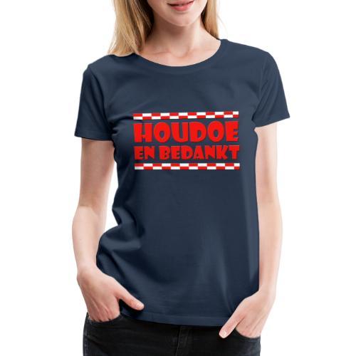 Houdoe en bedankt (met vlag) - Vrouwen Premium T-shirt