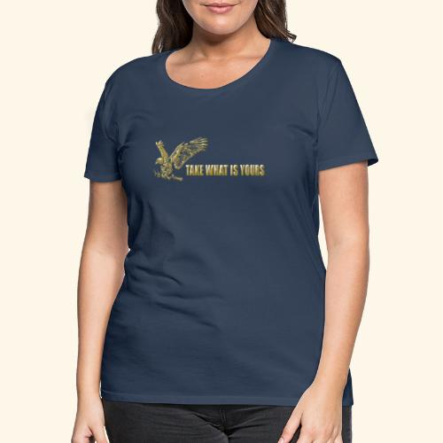 take what is yours gold,eagle,adler,traning - Camiseta premium mujer