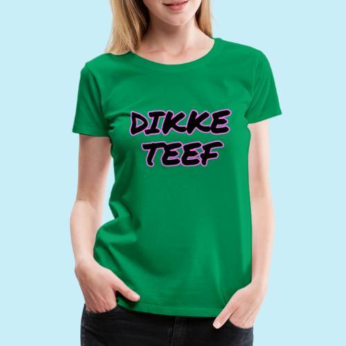Dikke Teef - T-shirt Premium Femme