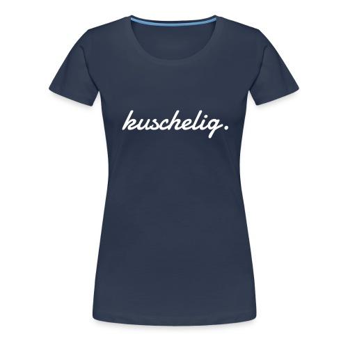 kuschelig. Frauen-Pullover - Frauen Premium T-Shirt