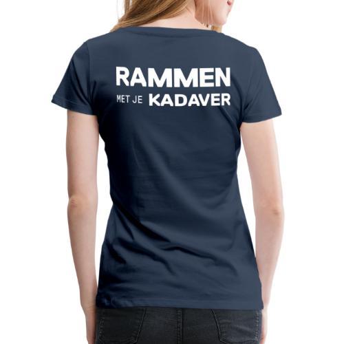 Rammen met je kadaver clean - Vrouwen Premium T-shirt
