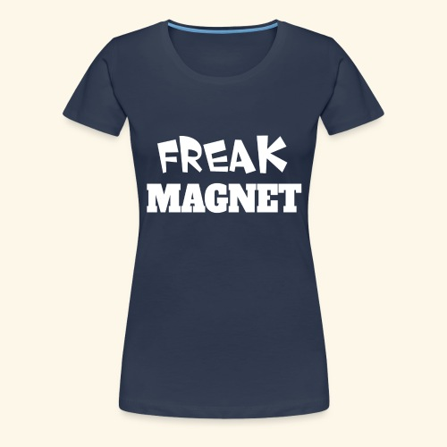 Freak Magnet - Frauen Premium T-Shirt