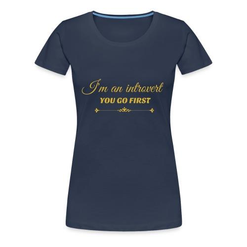 you go first metalic gold.png - Women's Premium T-Shirt