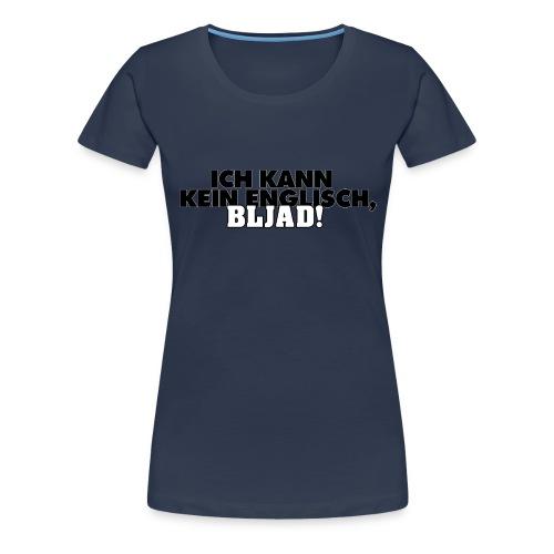 Ich kann kein Englisch, bljad! - Frauen Premium T-Shirt