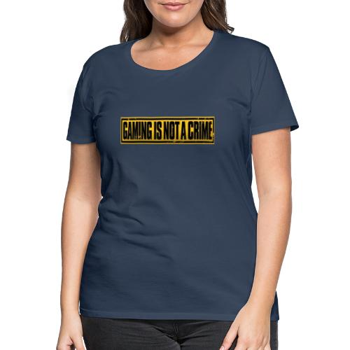 Gaming is not a crime - Vrouwen Premium T-shirt