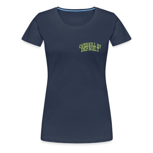 Overkill by Default Front & Back - Premium T-skjorte for kvinner