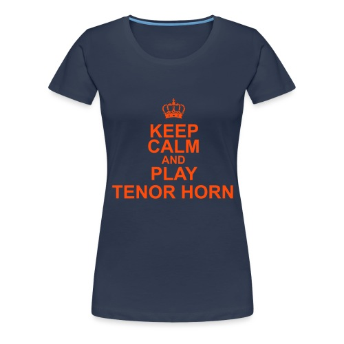 Keep Calm and play Tenor Horn - Women's Premium T-Shirt