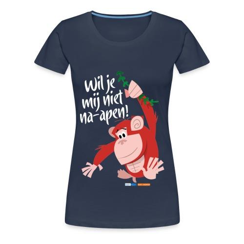 Wil je mij niet na-apen - Vrouwen Premium T-shirt