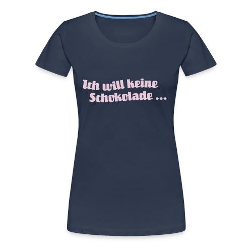 Ich will keine Schokolade - Frauen Premium T-Shirt
