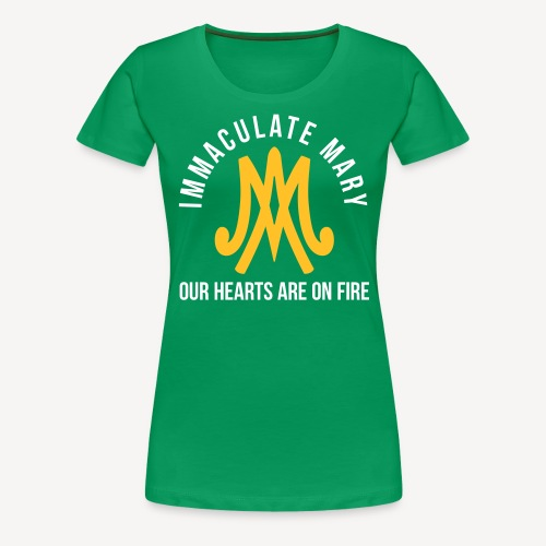 IMMACULATE MARY OUR HEARTS ARE ON FIRE - Women's Premium T-Shirt