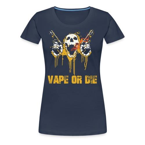 VAPE OR DIE - Frauen Premium T-Shirt