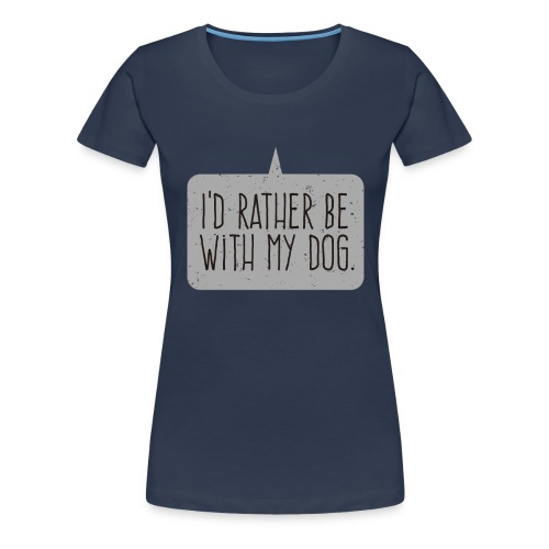I'd Rather Be With My Dog - Women's Premium T-Shirt