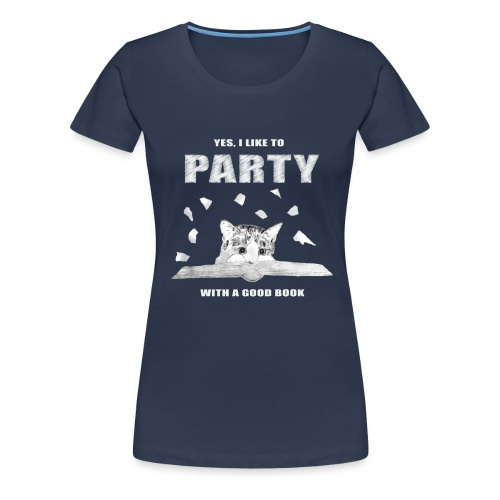 Yes, I like to Party with a good Book - Women's Premium T-Shirt