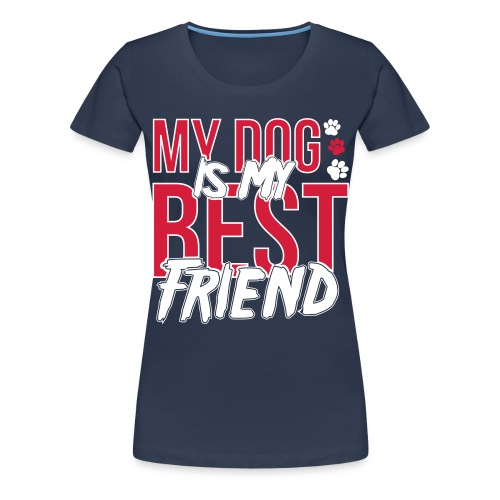 My Dog is My Best Friend - Women's Premium T-Shirt