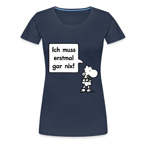 sheepworld - Ich muss erstmal gar nix! - Frauen Premium T-Shirt