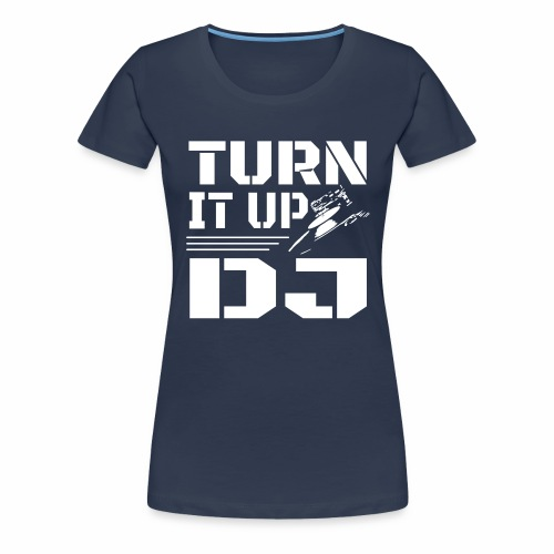 Turn It Up DJ - Women's Premium T-Shirt